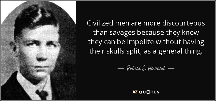 quote-civilized-men-are-more-discourteous-than-savages-because-they-know-they-can-be-impolite-robert-e-howard-13-72-30